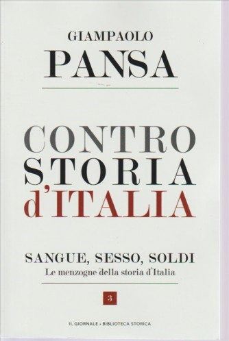 CONTRO STORIA D'ITALIA. DI GIAMPAOLO PANSA. SANGUE, SESSO, SOLDI. LE MENZOGNE DELLA STORIA D'ITALIA. N. 3