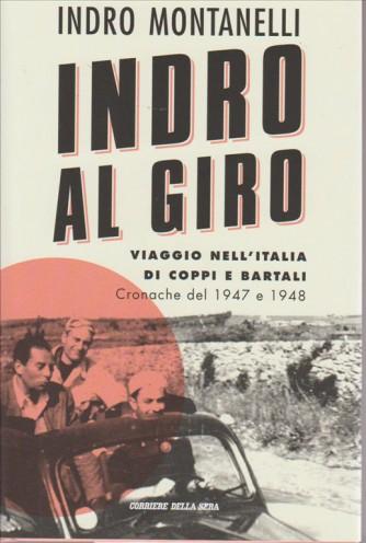 INDRO MONTANELLI. INDRO AL GIRO. VIAGGIO NELL'ITALIA DI COPPI E BARTALI. CRONACHE DEL 1947 E 1948.