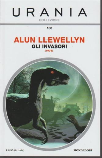 URANIA COLLEZIONE. N. 160 ALUN LLEWELLYN. GLI INVASORI. (1934). MAGGIO 2016.