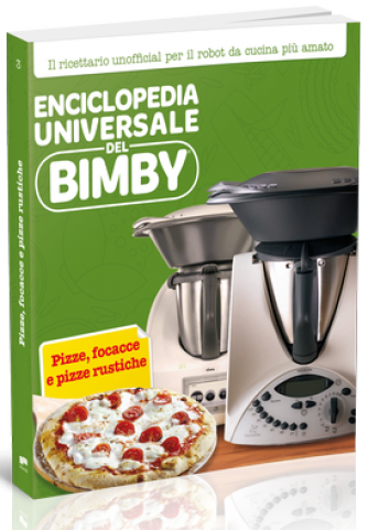 Enciclopedia Universale del Bimby N° 3 Pizze, focacce e pizze rustiche