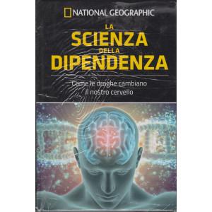 National Geographic -La scienza della dipendenza -  n. 14 - settimanale - 11/6/2021 - copertina rigida