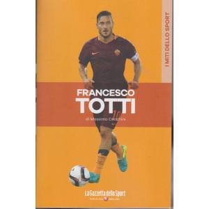 I miti dello sport -Francesco Totti - Massimo Cecchini - n. 21 - settimanale -
