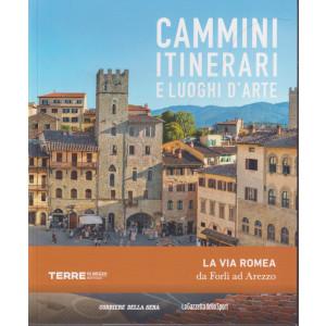 Cammini itinerari e luoghi d'arte - La via Romea da Forlì ad Arezzo- n. 27 - settimanale -   127 pagine