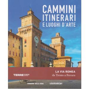 Cammini itinerari e luoghi d'arte -La via Romea da Trento a Ferrara -  n. 20  - settimanale -127 pagine