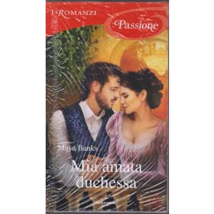 I Romanzi Passione  - Mia amata duchessa - Maya Banks -  n. 198 - aprile 2021- mensile