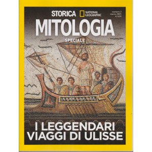 Storica  - National Geographic - Speciale Mitologia  - I leggendari viaggi di Ulisse.  n. 2 - marzo 2021 - bimestrale
