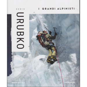 I grandi alpinisti -Denis Urubko - n. 16 - settimanale