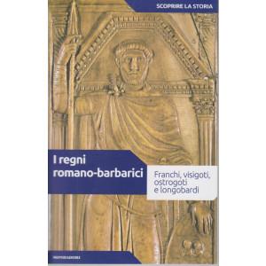 Scoprire la storia - n.10- I regni romano-barbarici - 23/2/2021- settimanale - 159 pagine