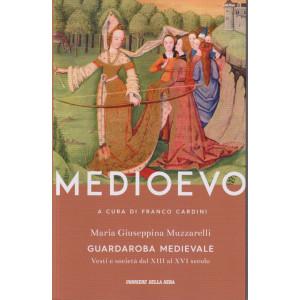 Medioevo - Guardaroba medievale - Maria Giuseppina Muzzarelli -    n. 34   -a cura di Franco Cardini -  settimanale - 294   pagine