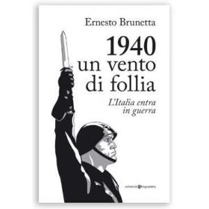 1940 un vento di follia - di Ernesto Brunetta -