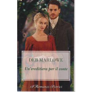 Harmony I Romanzi Storici -Un'ereditiera per il conte - Deb Marlowe - n. 242 - bimestrale - maggio 2021