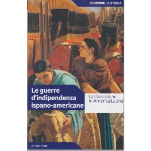 Scoprire la storia - n.31  - Le guerre d'indipendenza ispano-americane   -20/7/2021- settimanale -