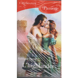 I Romanzi Passione  -L'highlander - Kerrigan Byrne-  n. 199 - aprile 2021- mensile