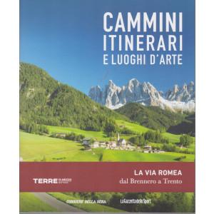 Cammini itinerari e luoghi d'arte -La Via Romea dal Brennero a Trento  - n. 5  - settimanale -