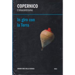 Copernico - L'eliocentrismo - In giro con la Terra   n. 14 - settimanale -12/2/2021 -  copertina rigida