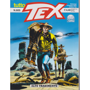 Tutto Tex -Alto tradimento - n. 605 - settembre  2021 - mensile