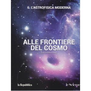 Alle frontiere del cosmo - n. 6  L'astrofisica moderna - a cura di Gianluca Ranzini -