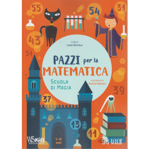 Pazzi per la matematica - n. 6/2021 - mensile - 8-10 anni