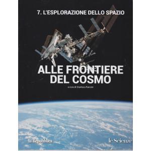 Alle frontiere del cosmo - n. 7 L'esplorazione dello spazio - a cura di Gianluca Ranzini -