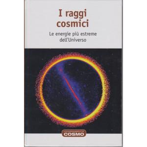 Una passeggiata nel cosmo - I raggi cosmici- n. 17  - settimanale -21/5/2021- copertina rigida