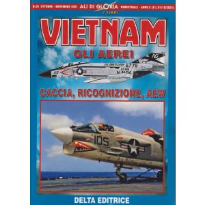 Ali di Gloria - Vietnam - Gli aerei caccia, ricognizione, aew - n. 54 -ottobre - novembre  2021 - bimestrale -