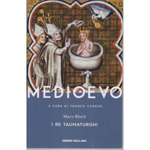 Medioevo -I re taumaturghi - Marc Bloch-  n. 13 - settimanale -541   pagine