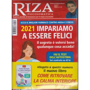 Riza Psicosomatica - 2021. Impariamo a essere felici + in allegato Come ritrovare la calma interiore - n. 479 - mensile - gennaio 2021-  2 riviste
