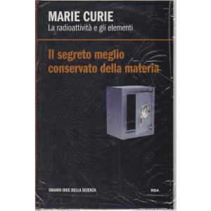 Marie Curie - La radioattività e gli elementi - ll segreto meglio conservato della materia  -   n. 23 - settimanale - 16/42021 - copertina rigida