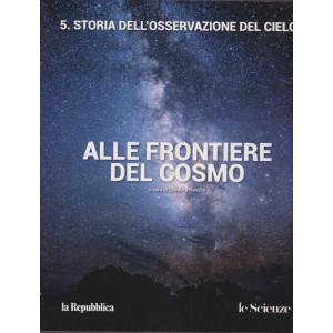 Alle frontiere del cosmo - n. 5 -Storia dell'osservazione del cielo  - a cura di Gianluca Ranzini -