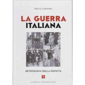 La guerra italiana - Emilio Canevari - Retroscena della disfatta - n. 1 - 96 pagine copertina rigida