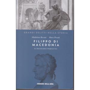 Grandi delitti nella storia -Filippo di Macedonia - Il regicidio perfetto -    n. 29  settimanale - 152 pagine