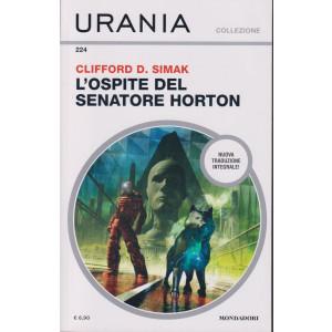 Urania Collezione - n. 224 -  Clifford D. Simak - L'ospite del senatore Horton -settembre  2021 - mensile