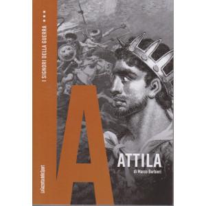 I Signori della Guerra - n. 18 - Attila - di Marco Barbieri -  settimanale - 158  pagine