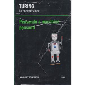 Turing - La computazione - Pensando a macchine pensanti- n. 7 - settimanale - 25/12/2020 - copertina rigida