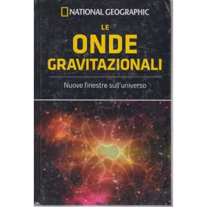 National Geographic -Le onde gravitazionali - n. 57 - settimanale -30/4/2021 - copertina rigida