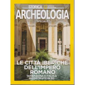 Storica Speciale Archeologia  speciale - Le città iberiche del'impero romano - Tarragona e Italica ricostruite in 3D - n. 18 -Maggio  2021 - bimestrale