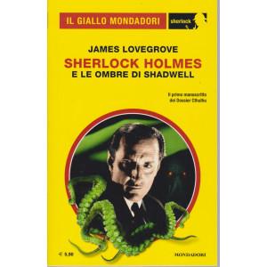 Il giallo Mondadori - James Lovegrove - Sherlock Holmes e le ombre di Shadwell - n. 77 - gennaio 2021 - mensile