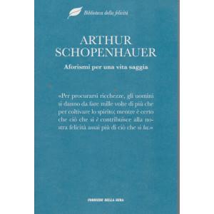 Biblioteca della felicità -Arthur Schopenhauer - Aforismi per una vita saggia- n. 9- settimanale - 295  pagine