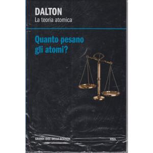 Dalton - La teoria atomica - Quanto pesano gli atomi?-   n. 22 - settimanale - 9/4/2021 - copertina rigida