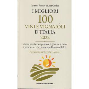 I migliori 100 vini e vignaioli d'Italia 2022 - Luciano Ferraro e Luca Gardini - mensile - 248 pagine