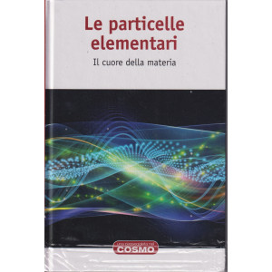 Una passeggiata nel cosmo -Le particelle elementari - n. 33  - settimanale- 10/9/2021- copertina rigida