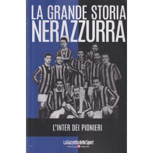 La grande storia nerazzurra - n. 20 L'inter dei pionieri-    settimanale - 139 pagine