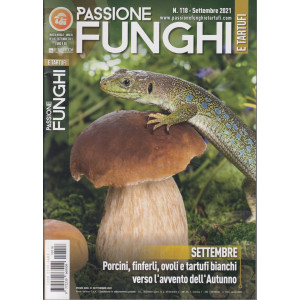 Passione Funghi e tartufi - n. 118  -settembre  2021 -  mensile