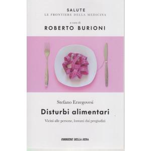 Salute -Disturbi alimentari - Stefano Erzegovesi - a cura di Roberto Burioni -  n.16 - settimanale - 138  pagine