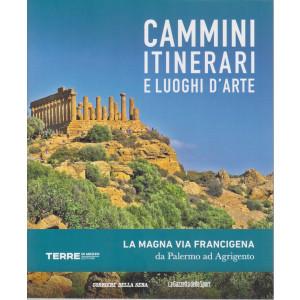 Cammini itinerari e luoghi d'arte -La Magna Via Francigena da Palermo ad Agrigento  - n. 6  - settimanale -