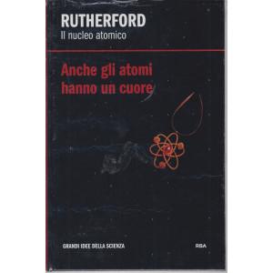 Rutherford - Il nucleo atomico - Anche gli atomi hanno un cuore-  n. 19 - settimanale - 19/3/2021 - copertina rigida