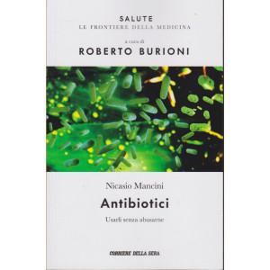 Salute -Antibiotici- Usarli senza abusarne-  Nicasio Mancini - n. 3 - settimanale - 147 pagine