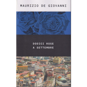 Maurizio De Giovanni - Dodici rose a settembre-  n. 49- 10/9/2021 - settimanale - 245  pagine