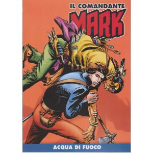 Il comandante Mark - Acqua di fuoco - n. 44 - settimanale -