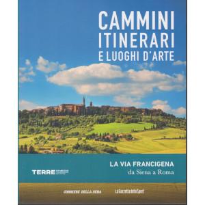 Cammini itinerari e luoghi d'arte - La via Francigena da Siena a Roma - n. 1 - settimanale -